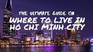 The Ultimate Guide on Where to Live in Ho Chi Minh City