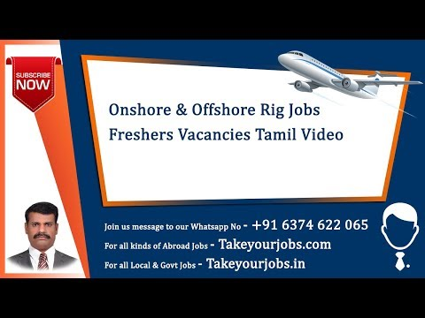 ONSHORE & OFFSHORE RIG JOBS FRESHERS VACANCIES  TAMIL VIDEO    www.takeYourJobs.com