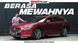Major Facelift dari Mazda6 Elite Estate | Test Drive | GridOto