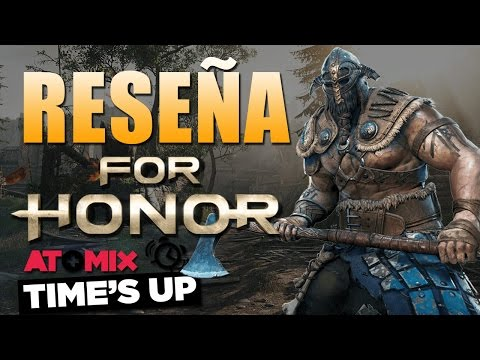 #AtomixTime's Up – Reseña For Honor