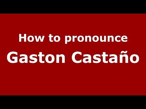 How to pronounce Gaston Castaño (Spanish/Argentina) - PronounceNames.com