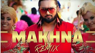 Yo Yo Honey Singh   Makhna - Party Song    Neha Kakkar    Dj Remix   xtra Bass sound production..