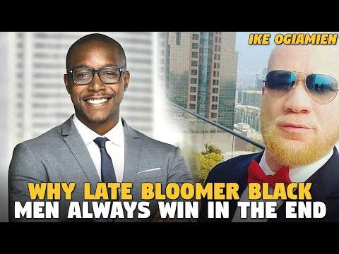Why Late Bloomer Black Men ALWAYS WIN IN THE END (Ike Ogiamien)