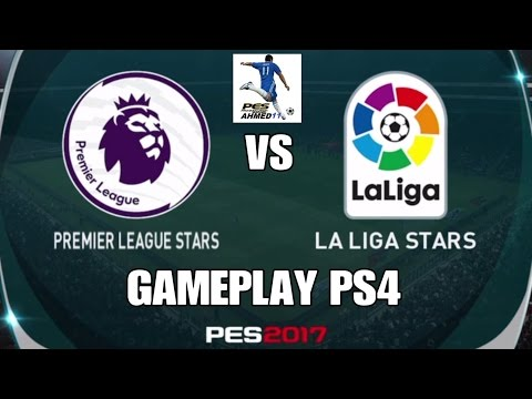 PES 2017 GAMEPLAY PS4 (PREMIER LEAGUE STARS VS LA LIGA STARS) بيس 17