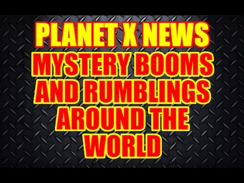 PLANET X NEWS - Mystery Booms and Rumblings Around The World