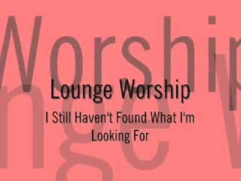Lounge Worship I Still Havent Found Whai I'm Looking For