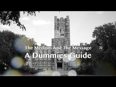 Marshall McLuhan Fordham University lecture series - The Medium Is The Message  A Dummies Guide #7