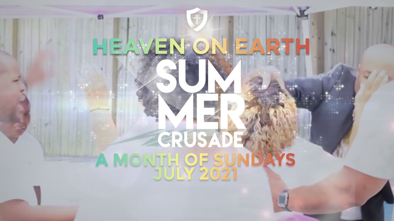 Heaven on Earth Summer Crusade 2021🔥