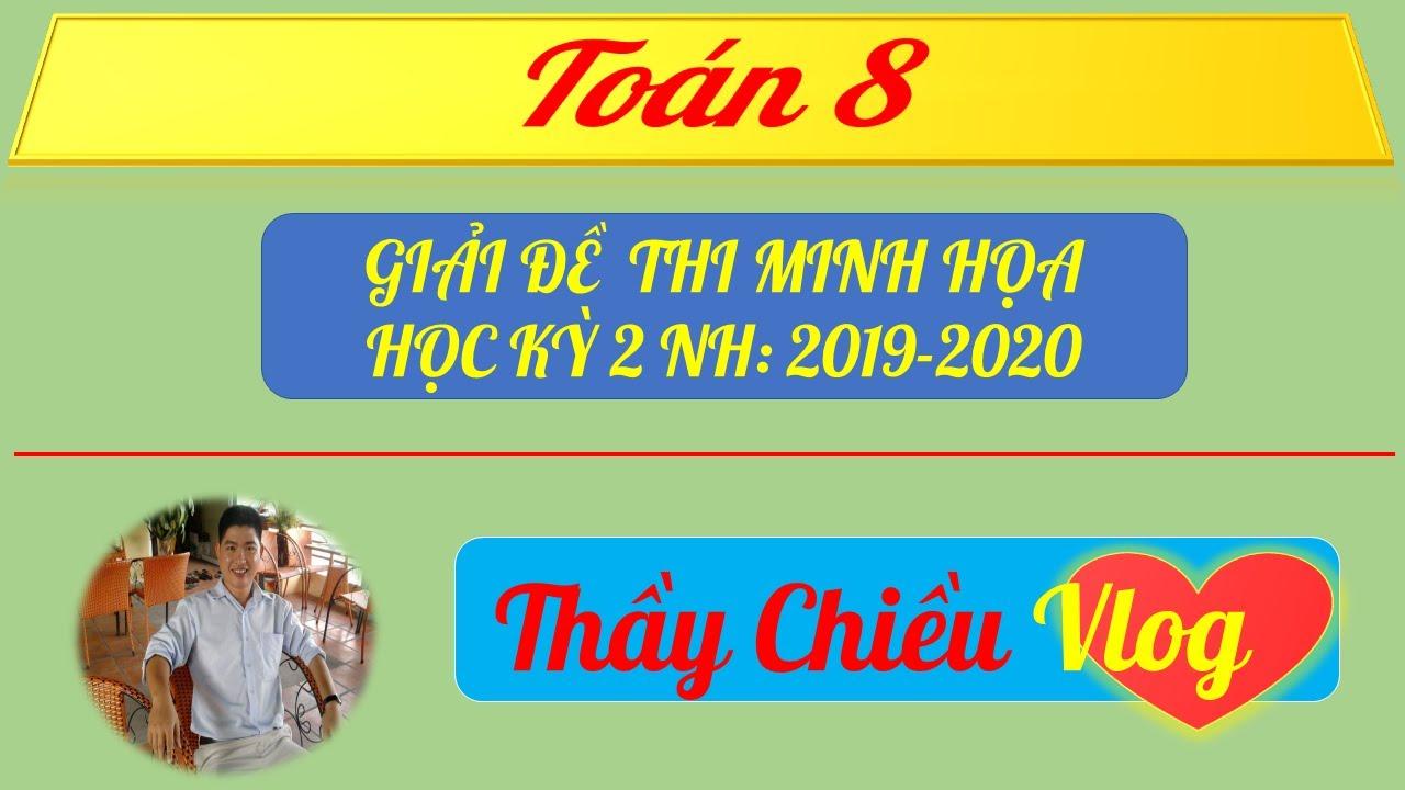 GIẢI ĐỀ THI MINH HỌA 1-HK2 – MÔN TOÁN 8 NĂM HỌC 2019-2020