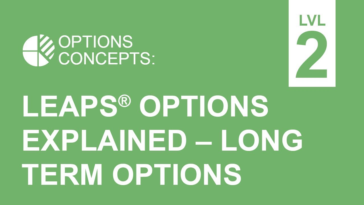 Leaps Options Explained Long Term Options Strategies Youtube