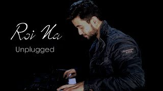 Roi Na - Unplugged | Ninja | By Madhav Mahajan | Shiddat | Nirmaan | Goldboy | Tru Makers | thumbnail