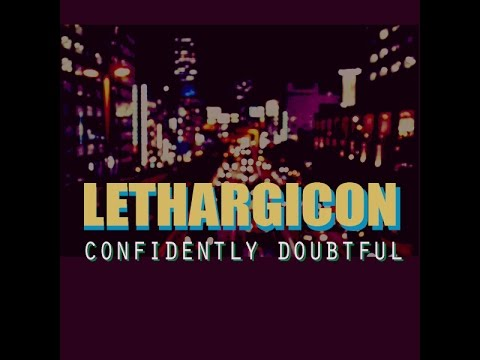 """""""Confidently Doubtful"""" from Lethargicon -- Full Album"""