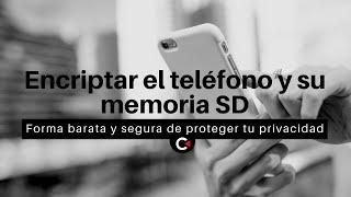 Encriptar el teléfono y su memoria SD, es la forma más barata y segura de proteger tu privacidad