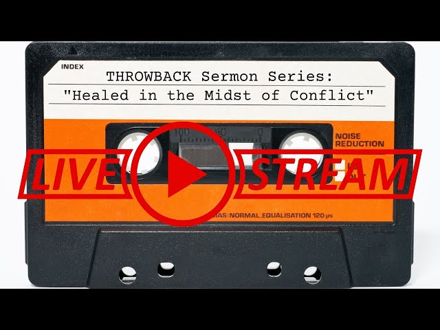 August 22, Pastor Eddie, THROWBACK Sermon Series, Healed in the Midst of Conflict