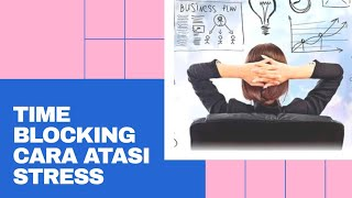 Mengenal Time Blocking yang Bisa Jadi Alternatif atasi Stress