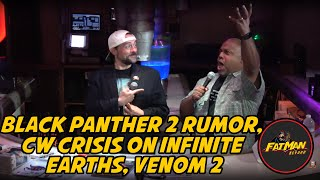 Black Panther 2 Rumor, CW Crisis On Infinite Earths, Venom 2
