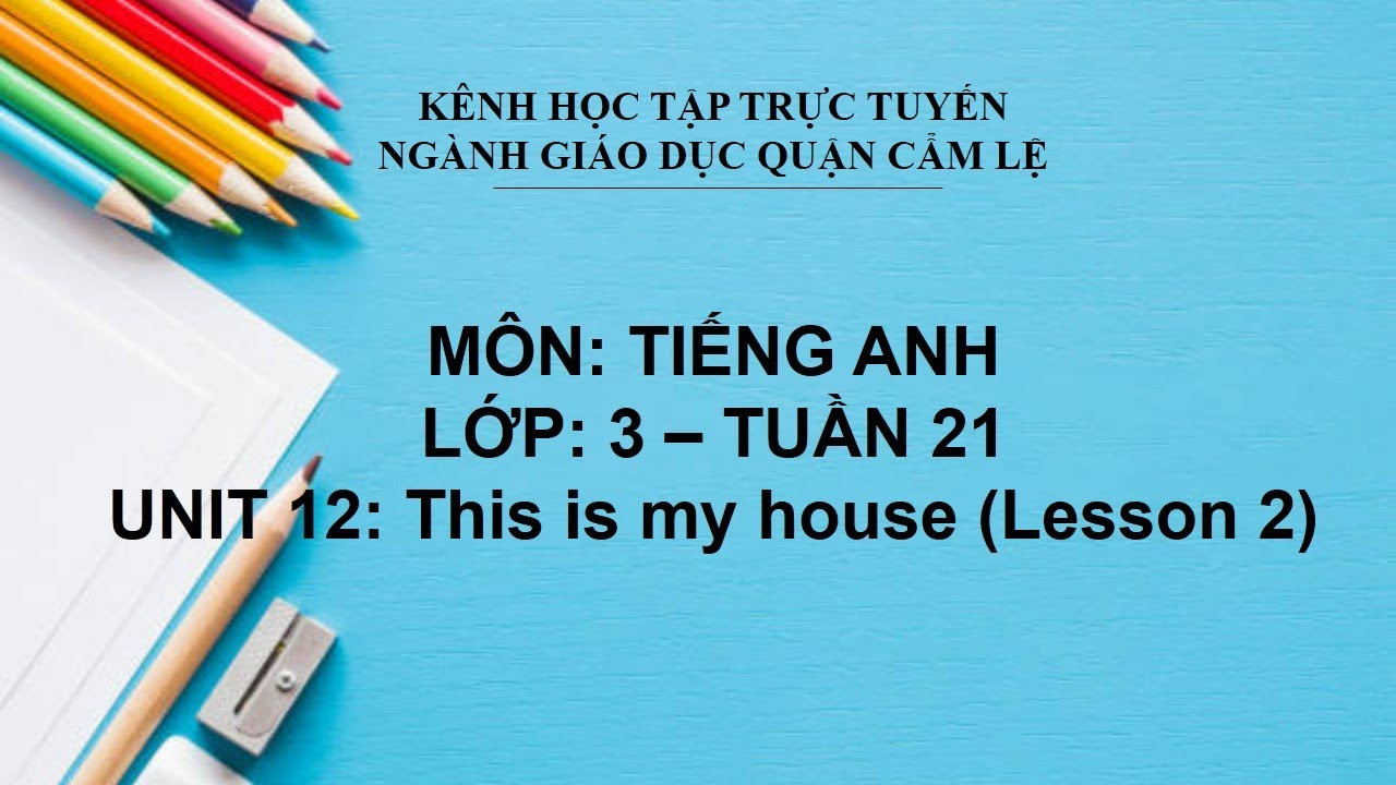 TIẾNG ANH LỚP 3 – TUẦN 21 – UNIT 12: THIS IS MY HOUSE (LESSON 2) | DẠY HỌC TRỰC TUYẾN CẨM LỆ