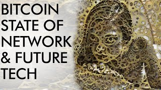 Bitcoin - State of the Network & Future Tech