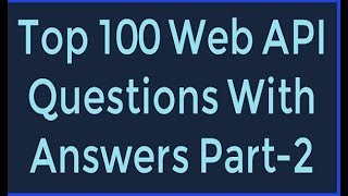 Top 100 ASP.NET Web API Questions With Answers Part-2