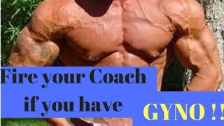 Fire your Coach, if you have GYNO