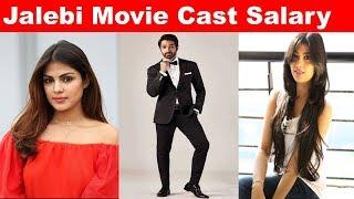 Jalebi Movie Cast Salary | Rhea Chakraborti | Varun Mitra | Digangana Suryavanshi