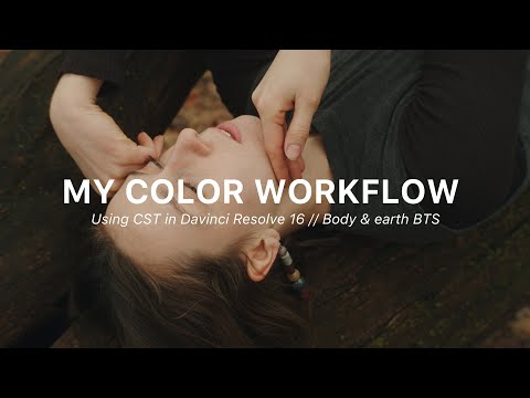 My Color Grading Workflow // Using CST In DaVinci Resolve 16 // Body & Earth BTS
