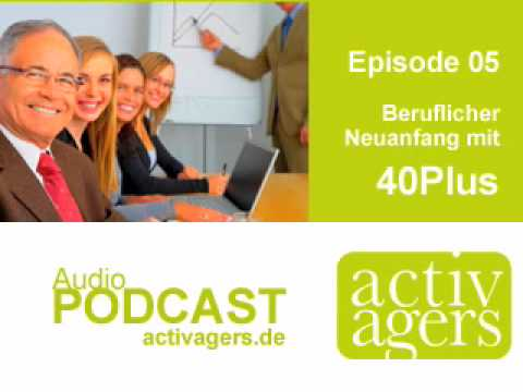 Beruflicher Neuanfang mit 40Plus - Activagers.de Podcast Episode 05