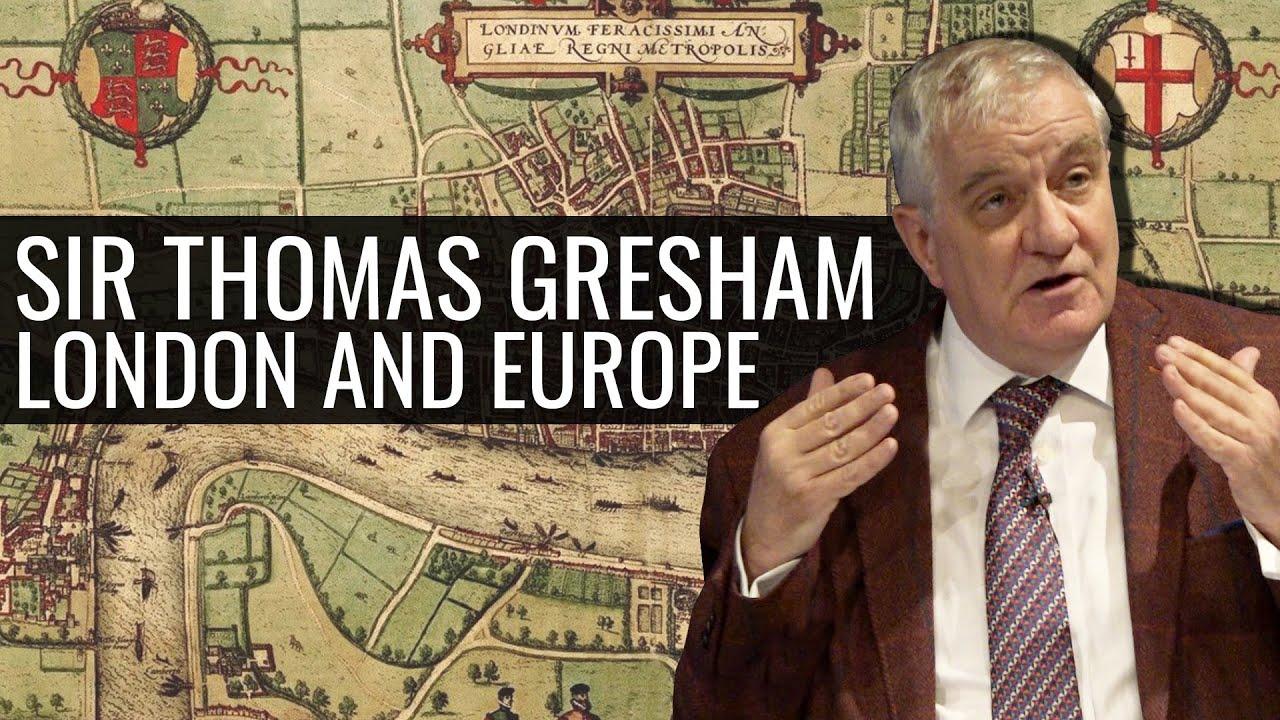 Sir Thomas Gresham, London and Europe