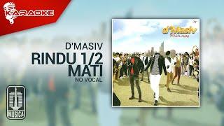 Download Mp3 D'masiv - Rindu 1/2 Mati  Original Karaoke Video  | No Vocal