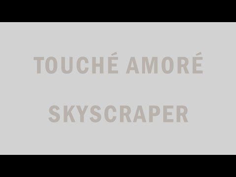 Touché Amoré - Skyscraper ft. Julien Baker