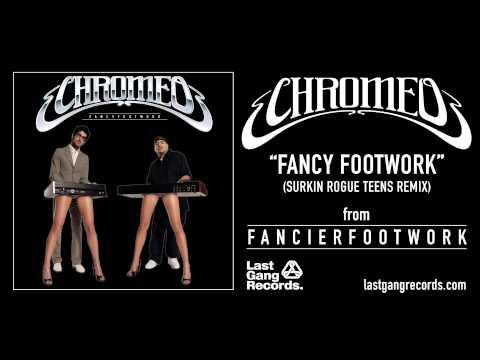 Chromeo - Fancy Footwork (Surkin Rogue Teens Remix)