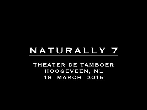 Naturally 7 - Hoogeveen, NL (N7Moments) 18 March 2016