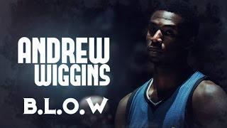 Andrew Wiggins - B.L.O.W. ᴴᴰ