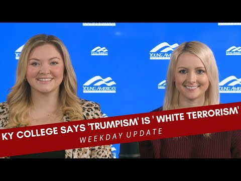 CAMPUS CRAZY: KY College Labels 'Trumpism' as 'White Terrorism,' and MORE!