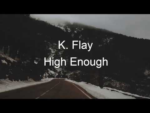 K. Flay - High Enough (Lyrics)