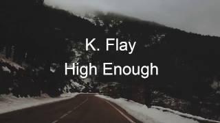 K. Flay - High Enough (Lyrics)