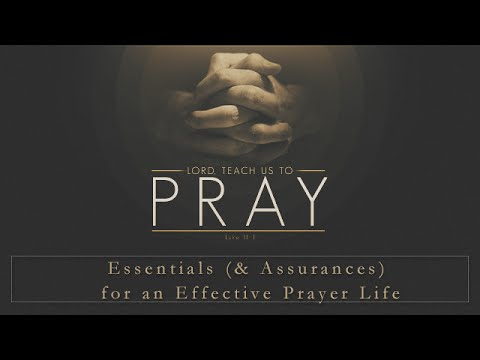 Essentials (& Assurances) for an Effective Prayer Life