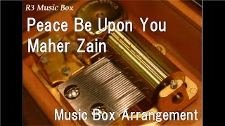 Peace Be Upon You/Maher Zain [Music Box]