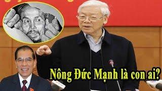 Nguyễn Phú Trọng Tiết lộ bí mật động trời về thân phận thật Nông Đức Mạnh