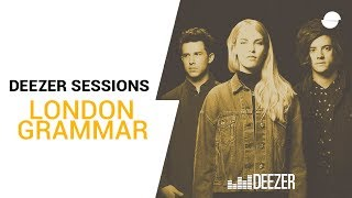 London Grammar | Deezer Session