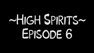 High Spirits Episode 6