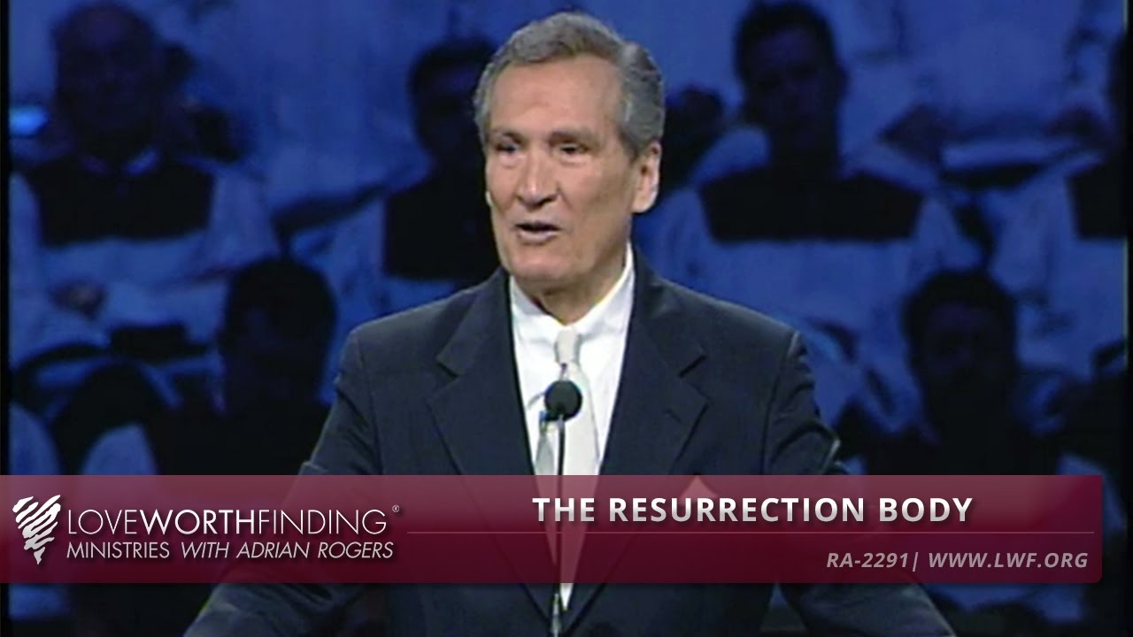 Adrian Rogers: The Resurrection Body #2291