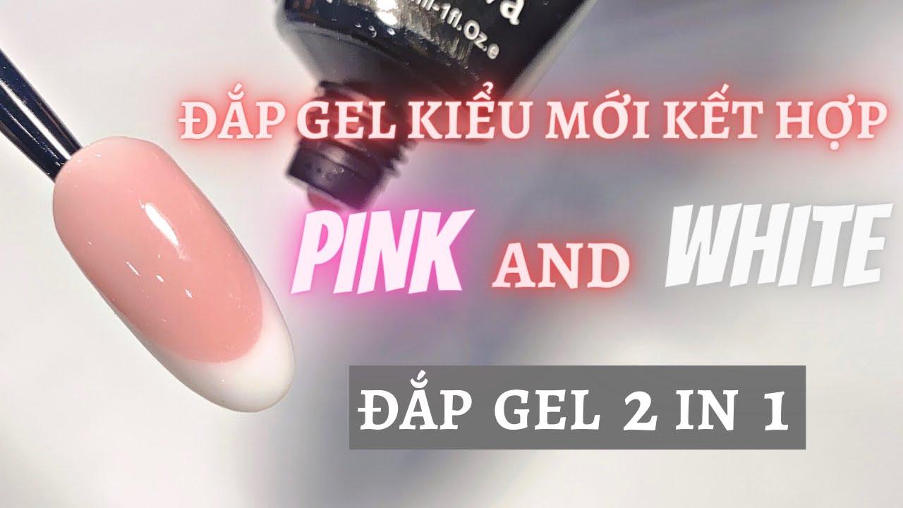 Đắp gel kiểu mới kết hợp Pink and Wite - Đắp gel 2 in 1