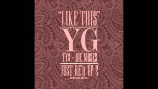 YG - Like This (ft TY, Joe Moses) (Prod by Bugsy)