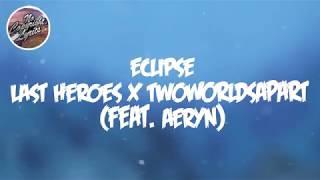 Download Mp3 Last Heroes X Twoworldsapart - Eclipse  Feat. Aeryn   Lyrics