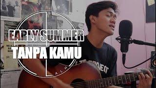 Download Mp3 Early Summer - Tanpa Kamu   Cover Zulian Ramadhan