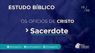 Estudo Bíblico - Os Ofícios de Cristo: Sacerdote - 10/06/2021