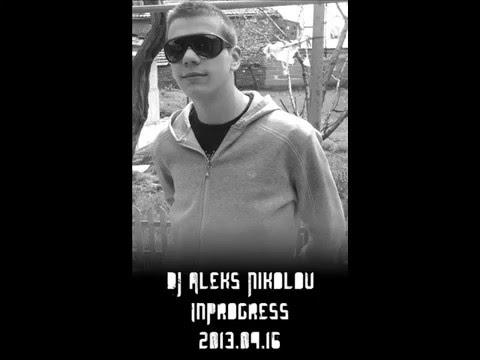 DJ Aleks Nikolov-InProgress 2013.04.16