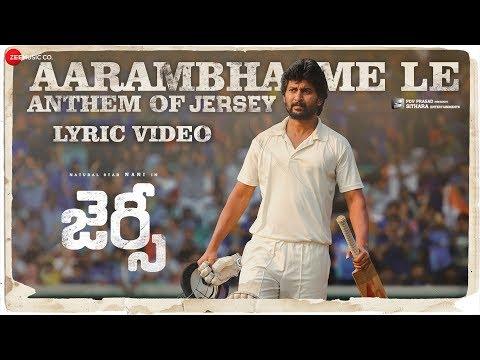Aarambhame Le - Anthem Of JERSEY | Lyrical | Nani & Shraddha Srinath | Anirudh Ravichander