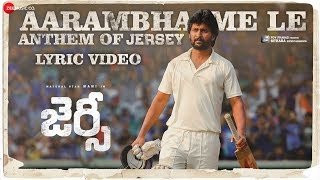 Aarambhame Le Anthem Of JERSEY Lyrical Nani & Shraddha Srinath Anirudh Ravichander